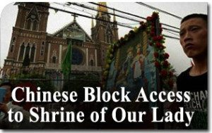 Chinese Block Access to Shrine of Our Lady