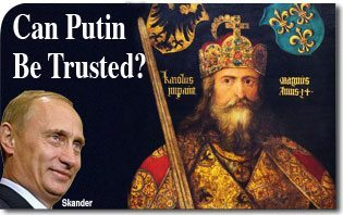 "Can Putin Be Trusted? Is He Christendom's New ""Champion""?"