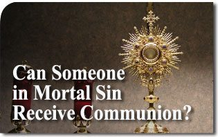 Can Someone in Mortal Sin Receive Communion?