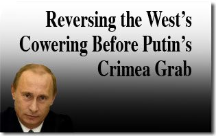 Reversing the West's cowering before Putin's Crimea Grab
