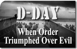 D-Day at 70: When Order Triumphed Over Evil