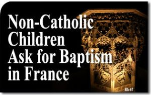 In France, Children of Non-Catholic Parents Ask for Baptism