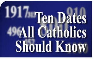 Ten Key Dates in the History of the Catholic Church and Christian Civilization