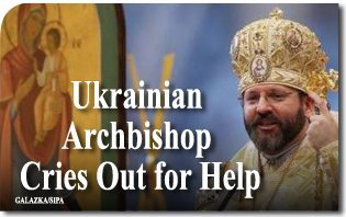 Ukrainian Catholic Archbishop Cries Out for Help