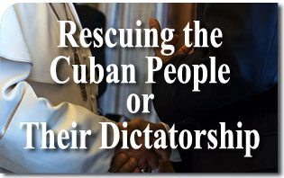 Obama-Francis: Rescuing the Cuban People or Their Dictatorship