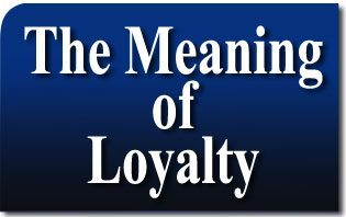 The Meaning of Loyalty