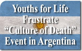 "Youths for Life Frustrate ""Culture of Death"" Event in Argentina"