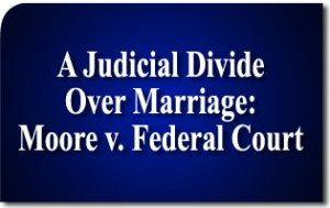 A Judicial Divide Over Marriage: Moore v. Federal Court