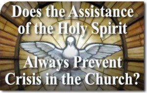 Does the Assistance of the Holy Spirit Always Prevent Crisis in the Church?
