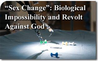 """""""Sex Change"""": Biological Impossibility and Revolt Against God"""
