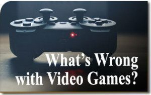 What's Wrong with Video Games?
