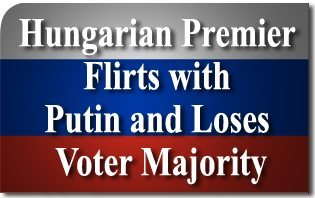 Hungarian Premier Flirts with Putin and Loses Voter Majority
