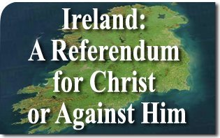 Ireland: A Referendum for Christ or Against Him