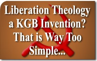 Liberation Theology, a KGB Invention? That Is Way Too Simple...