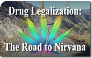 Drug Legalization: The Road to Nirvana