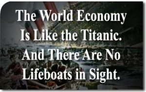 The World Economy Is Like the Titanic. And There Are No Lifeboats in Sight.