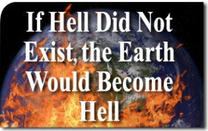 If Hell Did Not Exist, the Earth Would Become Hell