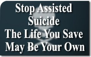 Stop Assisted Suicide—The Life You Save May Be Your Own
