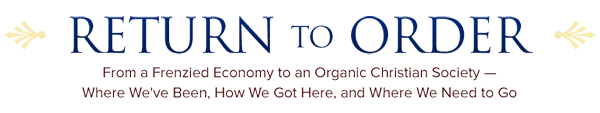 Return to Order - From Frenzied Economy to Organic Christian Society