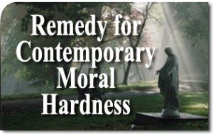 Remedy for Contemporary Moral Hardness