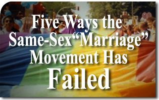 "Five Ways the Same-Sex ""Marriage"" Movement Has Failed"