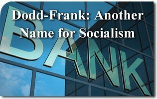 Dodd-Frank: Another Name for Socialism