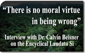 """There Is No Moral Virtue in Being Wrong"" — Interview with Dr. Calvin Beisner of the Cornwall Alliance on the Encyclical Laudato Si'"