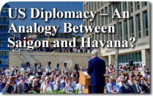 US Diplomacy – An Analogy Between Saigon and Havana?