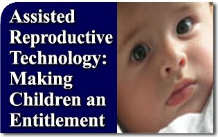 Assisted Reproductive Technology: Making Children an Entitlement
