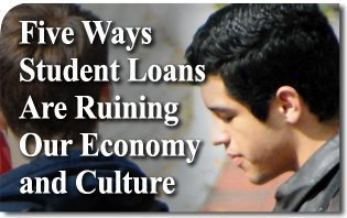 Five Ways Student Loans Are Ruining Our Economy and Culture