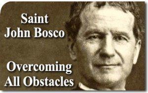 Saint John Bosco: Overcoming All Obstacles