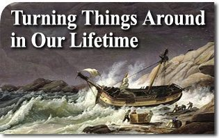 Turning Things Around in Our Lifetime