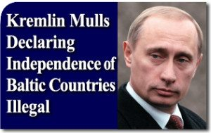 Kremlin Mulls Declaring Independence of Baltic Countries Illegal