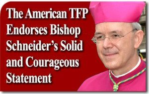 Communiqué: The American TFP Endorses Bishop Athanasius Schneider's Solid and Courageous Statement on the Synod