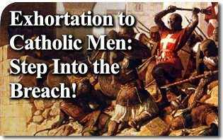 Exhortation to Catholic Men: Engage in the Fight, Step Into the Breach