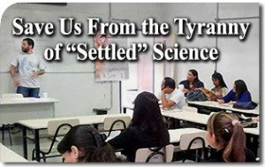 "Save Us From the Tyranny of ""Settled"" Science"