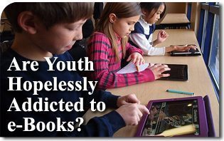 Are Youth Hopelessly Addicted to e-Books?