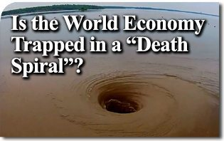 "Is the World Economy Trapped in a ""Death Spiral""?"