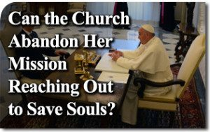Can the Church Abandon Her Mission Reaching Out to Save Souls?