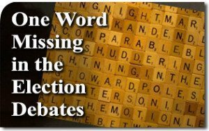 One Word Missing in the Election Debates