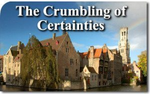 The Crumbling of Certainties
