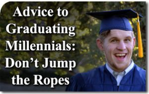 Advice to Graduating Millennials: Don't Jump the Ropes