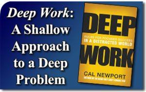 Deep Work: A Shallow Approach to a Deep Problem