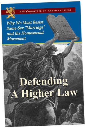 "TFP Books: Defending a Higher Law: Why We Must Resist Same Sex ""Marriage"" and the Homosexual Movement, by TFP Committee on American Issues"