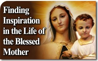 Finding Inspiration in the Life of the Blessed Mother