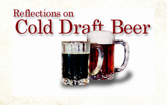 Reflections on Cold Draft Beer