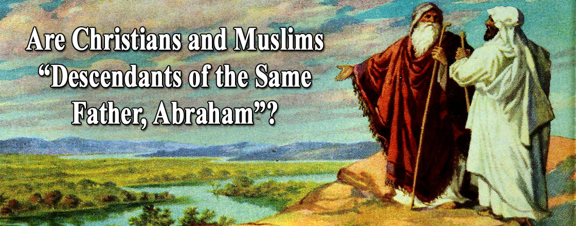 "Are Christians and Muslims ""Descendants of the Same Father, Abraham""?"