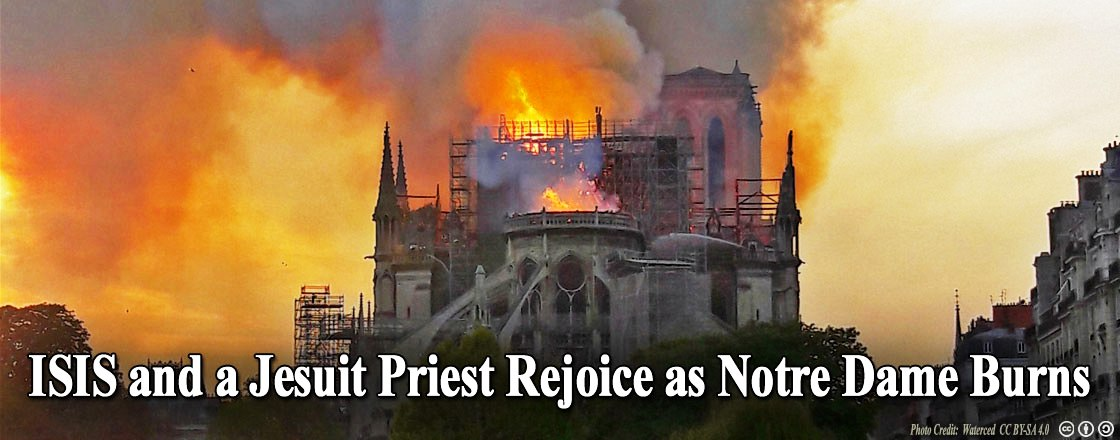ISIS and a Jesuit Priest Rejoice as Notre Dame Burns