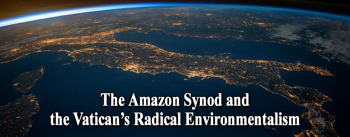 The Amazon Synod and the Vatican's Radical Environmentalism
