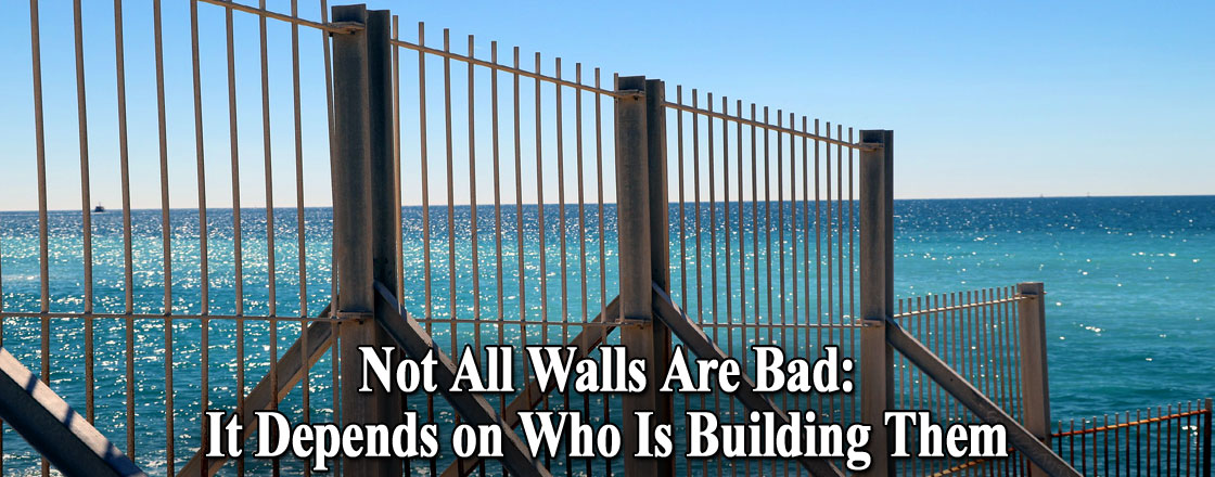 Not All Walls Are Bad: It Depends on Who Is Building Them